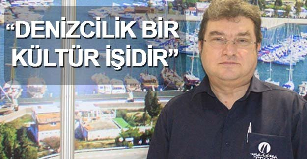 """""""Denizcilik kültür işidir"""""""