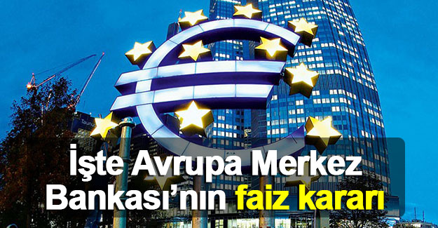 İşte Avrupa Merkez Bankası'nın faiz kararı