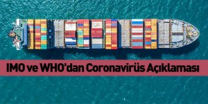 IMO ve WHO'dan Coronavirüs Açıklaması
