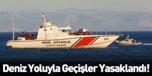 Deniz Yoluyla Geçişler Yasaklandı
