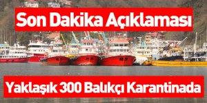 Yaklaşık 300 Balıkçı Karantinada