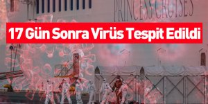 17 Gün Sonra Virüs Tespit Edildi