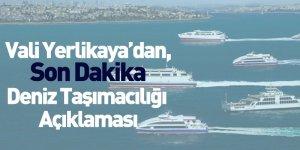 Vali Yerlikaya'dan, Son Dakika Deniz Taşımacılığı Açıklaması