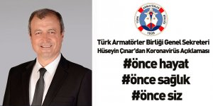 Türk Armatörler Birliği Genel Sekreteri Hüseyin Çınar'dan Koronavirüs Açıklaması