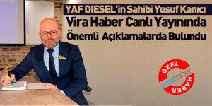 YAF DIESEL Firma Sahibi Yusuf Kanıcı Vira Haber'e Önemli Açıklamalarda Bulundu
