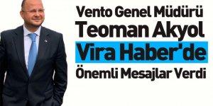 Vento Genel Müdürü Teoman Akyol Vira Haber'de Önemli Mesajlar Verdi