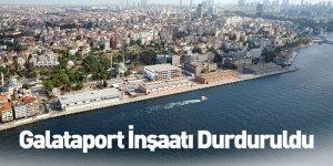 Galataport İnşaatı Durduruldu