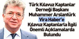 Türk Kılavuz Kaptanlar Derneği Başkanı Muhammer Arslantürk Vira Haber'e Konuştu