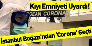 "İstanbul Boğazı'ndan ""Corona"" Geçti"
