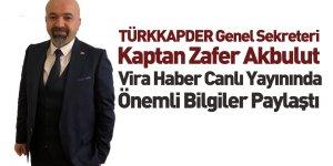 TÜRKKAPDER Genel Sekreteri Kaptan Zafer Akbulut Vira Haber'e Konuştu