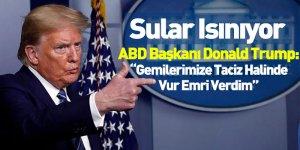 """ABD Başkanı Donald Trump: """"Gemilerimize Taciz Halinde Vur Emri Verdim"""""""