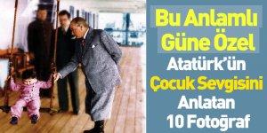 Atatürk'ün Çocuk Sevgisini Anlatan 10 Fotoğraf