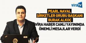 Pearl Naval Şirketler Grubu Başkanı Burak Alkoç Vira Haber'in Konuğu Oldu