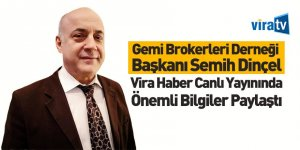 Gemi Brokerleri Derneği Başkanı Semih Dinçel Vira Haber'e Konuştu
