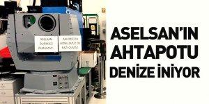 ASELSAN'ın Ahtapot'u Denizlere İniyor