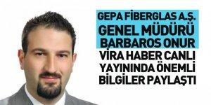Gepa Fiberglas A.Ş. Genel Müdürü Barbaros Onur Vira Haber'e Konuştu