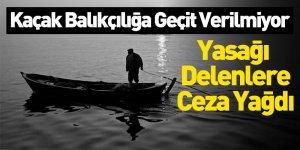 Kaçak Balıkçılığa Geçit Verilmiyor, Yasağı  Delenlere Ceza Yağdı