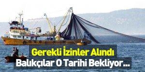Gerekli İzinler Alındı Balıkçılar O tarihi Bekliyor...