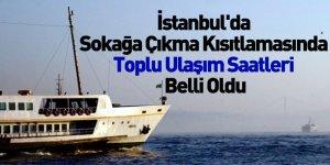 İstanbul'da Sokağa Çıkma Kısıtlamasında Toplu Ulaşım Saatleri Belli Oldu