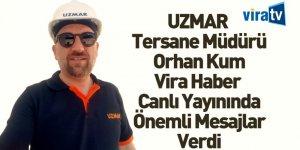 UZMAR Tersane Müdürü Orhan Kum Vira Haber Canlı Yayınının Konuğu Oldu