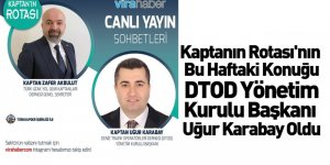 Kaptanın Rotası'nın Bu Haftaki Konuğu DTOD Yönetim Kurulu Başkanı Uğur Karabay Oldu
