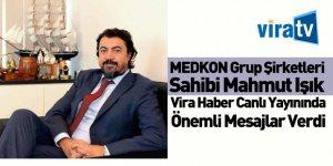 MEDKON Grup Şirketleri Sahibi Mahmut Işık Vira Haber'in Canlı Yayın Konuğu Oldu