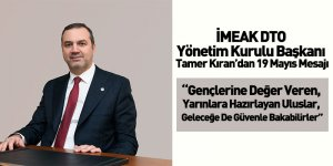 İMEAK DTO Yönetim Kurulu Başkanı Tamer Kıran'dan 19 Mayıs Mesajı