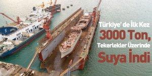Türkiye' De İlk Kez 3000 Ton Tekerlekler Üzerinde Suya İndi