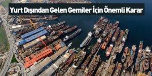 Yurt Dışından Gelen Gemiler İçin Önemli Karar