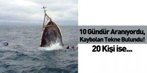 10 Gündür Aranıyordu, Kaybolan Tekne Bulundu! 20 Kişi ise...