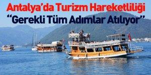 """Antalya'da Turizm Hareketliliği """"Gerekli Tüm Adımlar Atılıyor"""""""