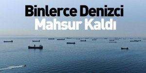 Binlerce Denizci Mahsur Kaldı