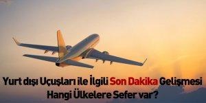 Yurt dışı Uçuşları ile İlgili Son Dakika Gelişmesi