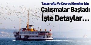 Tasarruflu Ve Çevreci Gemiler için Çalışmalar Başladı İşte Detaylar…