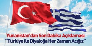 """Yunanistan'dan Son Dakika Açıklaması """"Türkiye ile Diyaloğa Her Zaman Açığız"""""""
