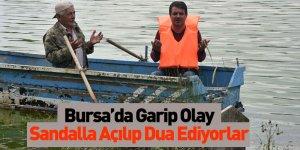 Bursa'da Garip Olay Sandalla Açılıp Dua Ediyorlar