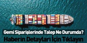 Gemi Siparişlerinde Talep Ne Durumda?