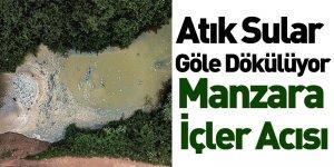 Atık Sular Göle Dökülüyor Manzara İçler Acısı