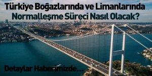 Türkiye Boğazlarında ve Limanlarında Normalleşme Süreci Nasıl Olacak?