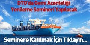 DTO'da Gemi Acenteliği Yenileme Semineri Yapılacak