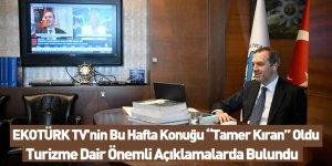 """EKOTÜRK TV'nin Bu Hafta Konuğu """"Tamer Kıran"""" Oldu"""