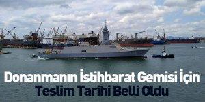 Donanmanın İstihbarat Gemisi İçin Teslim Tarihi Belli Oldu
