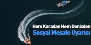Hem Karadan Hem Denizden Sosyal Mesafe Uyarısı