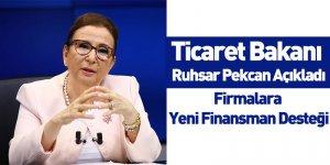 Ticaret Bakanı Ruhsar Pekcan Açıkladı: Firmalara Yeni Finansman Desteği