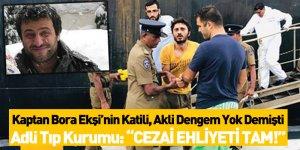 Kaptan Bora Ekşi'nin Katili, Akli Dengem Yok Demişti
