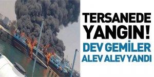 Tersanede Yangın! Dev Gemiler Alev Alev Yandı
