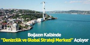 """Boğazın Kalbinde """"Denizcilik ve Global Strateji Merkezi"""" Açılıyor"""
