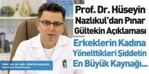 Prof Dr. Hüseyin Nazlıkul'dan Pınar Gültekin Açıklaması