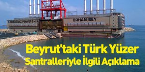 Beyrut'taki Türk Yüzer Santralleriyle İlgili Açıklama