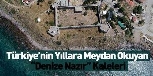 Türkiye'nin Asırlara Meydan Okuyan Denize Nazır Kaleleri